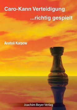 Caro-Kann-Verteidigung – richtig gespielt von Karpow,  Anatoli