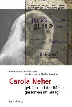 Carola Neher – gefeiert auf der Bühne, gestorben im Gulag von Müller,  Reinhard, Nir-Vered,  Bettina, Reznikova,  Olga, Sherbakowa,  Irina