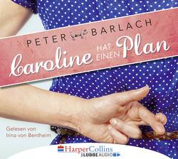 Caroline hat einen Plan von Ackermann,  Ulla, Barlach,  Peter, Bentheim,  Irina von