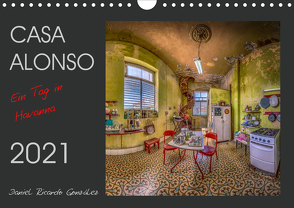 CASA ALONSO – Ein Tag in Havanna (Wandkalender 2021 DIN A4 quer) von Ricardo González,  Daniel