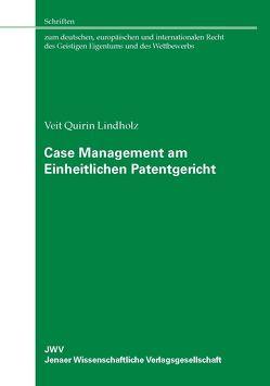 Case Management am Einheitlichen Patentgericht von Lindholz,  Veit Quirin