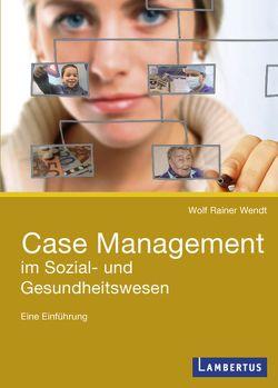 Case Management im Sozial- und Gesundheitswesen von Wendt,  Wolf Rainer