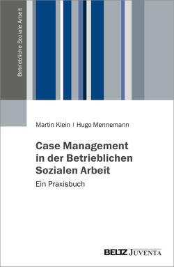 Case Management in der Betrieblichen Sozialen Arbeit von Klein,  Martin, Mennemann,  Hugo Sebastian