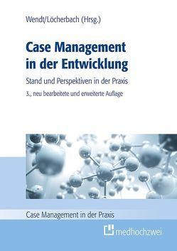 Case Management in der Entwicklung von Löcherbach,  Peter, Wendt,  Wolf Rainer