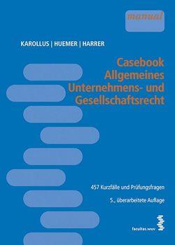 Casebook Allgemeines Unternehmens- und Gesellschaftsrecht von Harrer,  Martina, Huemer,  Daniela, Karollus,  Martin