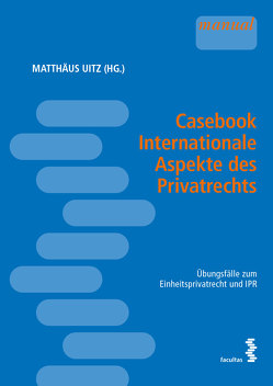 Casebook Internationale Aspekte des Privatrechts von Uitz,  Matthäus