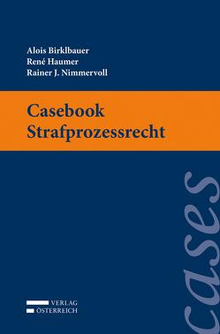 Casebook Strafprozessrecht von Birklbauer,  Alois, Haumer,  Rene, Nimmervoll,  Rainer
