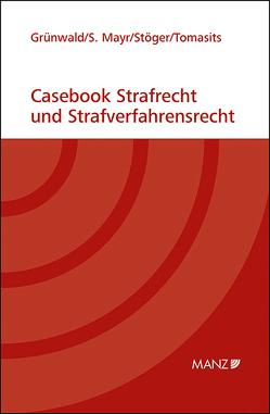 Casebook Strafrecht von Grünwald,  Christoph, Mayr,  Sebastian, Stöger,  Elisabeth, Tomasits,  Ricarda