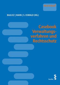 Casebook Verwaltungsverfahren und Rechtsschutz von Bajlicz,  Michael, Hahn,  Johannes, Oswald,  Stella