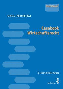 Casebook Wirtschaftsrecht von Gratzl,  Florian, Koehler,  Matthias