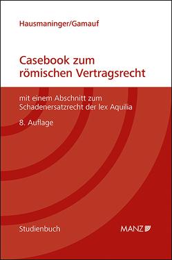 Casebook zum römischen Vertragsrecht von Gamauf,  Richard, Hausmaninger,  Herbert
