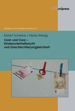 Cash und Care – Kindesunterhaltsrecht und Geschlechter(un)gleichheit von Meder,  Stephan, Scheiwe,  Kirsten, Wersig,  Maria