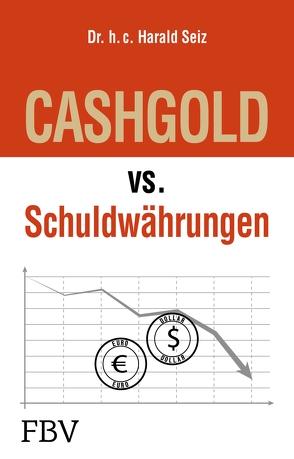 CASHGOLD vs. Schuldwährungen von Seiz,  Harald