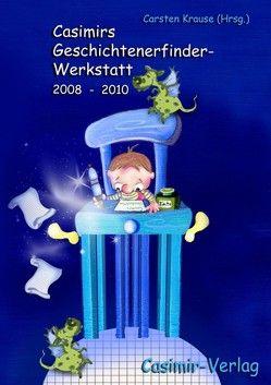 Casimirs Geschichtenerfinder-Werkstatt 2008-2010 von Krause,  Carsten