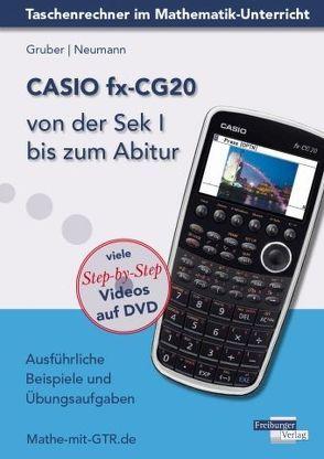 CASIO fx-CG20 von der Sek I bis zum Abitur von Gruber,  Helmut, Neumann,  Robert