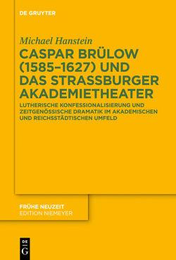 Caspar Brülow (1585-1627) und das Straßburger Akademietheater von Hanstein,  Michael