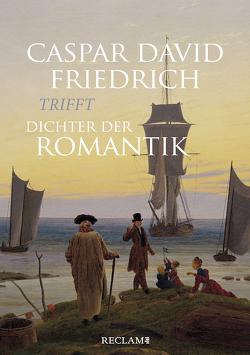 Caspar David Friedrich trifft Dichter der Romantik von Grus,  Michael