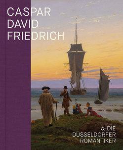 Caspar David Friedrich und die Düsseldorfer Romantiker von Baumgärtel,  Bettina, Nicolaisen,  Jan