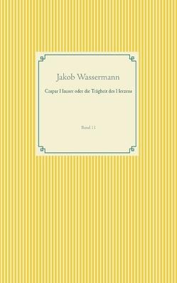 Caspar Hauser oder die Trägheit des Herzens von Wassermann,  Jakob