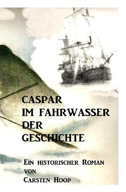 Caspar im Fahrwasser der Geschichte von Hoop,  Carsten