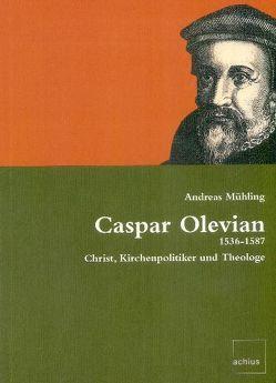 Caspar Olevian, 1536-1587 von Mühling,  Andreas