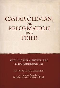 Caspar Olevian, die Reformation und Trier. von Evangelischer Kirchenkreis Trier, Franz,  Günther