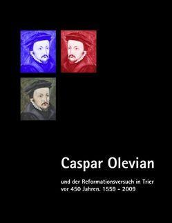 Caspar Olevian und der Reformationsversuch in Trier vor 450 Jahren von Caspar-Olevian-Gesellschaft,  Trier, Evangelischer Kirchenkreis Trier,  Ev., Franz,  Günther, Weber,  Jörg