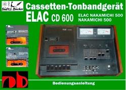 Cassetten-Tonbandgerät ELAC CD 600 – Nakamichi 500 – Bedienungsanleitung von Sültz,  Uwe H.