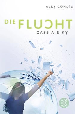 Cassia & Ky – Die Flucht von Condie,  Ally, Schaefer,  Stefanie