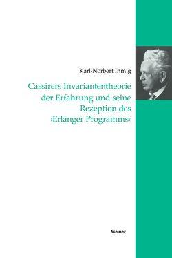 Cassireres Invariantentheorie der Erfahrung und seine Rezeption des 'Erlanger Programms' von Ihmig,  Karl N