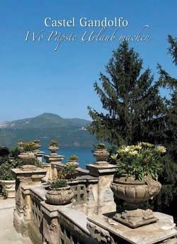 Castel Gandolfo – Wo Päpste Urlaub machen von Galgano,  Mario