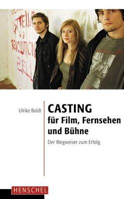 Casting für Film, Fernsehen und Bühne von Boldt,  Ulrike