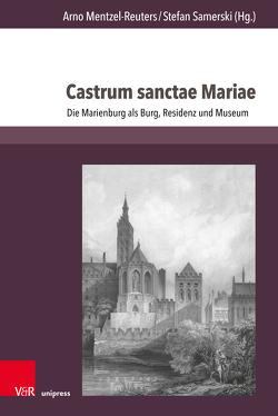 Castrum sanctae Mariae von Mentzel-Reuters,  Arno, Samerski,  Stefan