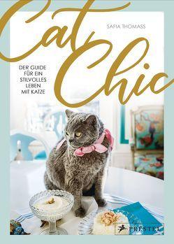 Cat Chic: Der Guide für ein stilvolles Leben mit Katze von Thomass,  Safia