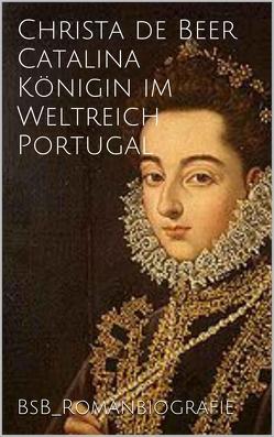 Catalina Königin im Weltreich Portugal von de Beer,  Christa