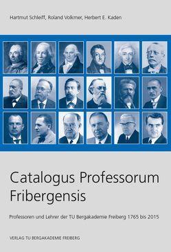 Catalogus Professorum Fribergensis von Kaden,  Herbert E., Schleiff,  Hartmut, Volkmer,  Roland