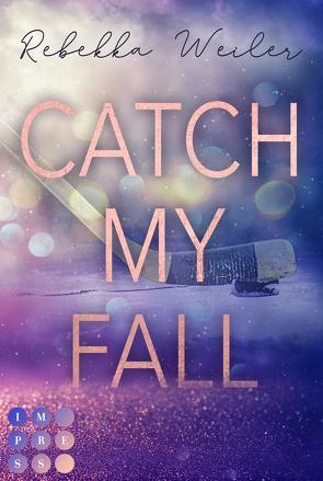Catch My Fall von Weiler,  Rebekka