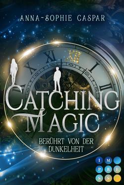Catching Magic 1: Berührt von der Dunkelheit von Caspar,  Anna-Sophie