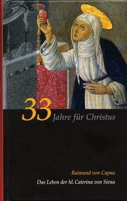 Caterina von Siena. Gesamtausgabe / 33 Jahre für Christus von Capua,  Raimund von, Schmid,  Werner, Schwarzbauer,  Josef