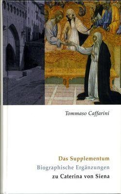 Caterina von Siena. Gesamtausgabe / Das Supplementum von Caffarini,  Tommaso, Schmid,  Werner, Schwarzbauer,  Josef