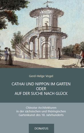 CATHAI UND NIPPON IM GARTEN ODER AUF DER SUCHE NACH GLÜCK von Vogel,  Gerd-Helge