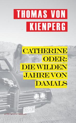 Catherine oder: Die wilden Jahre von damals von von Kienperg,  Thomas