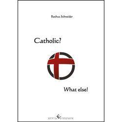Catholic? What else! von Schneider,  Rochus