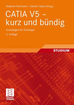 CATIA V5 – kurz und bündig von Hartmann,  Stephan, Vajna,  Sandor