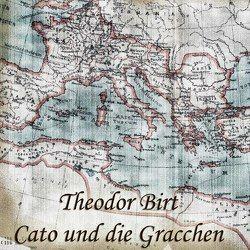 Cato und die Gracchen von Birt,  Theodor, Koester,  Jan