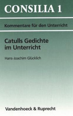 Catulls Gedichte im Unterricht von Glücklich,  Hans-Joachim