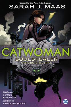 Catwoman: Soulstealer – Gefährliches Spiel von Dodge,  Samantha, Maas,  Sarah J., Simonson,  Louise