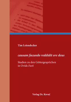 causam facundo reddidit ore deus – Studien zu den Göttergesprächen in Ovids Fasti von Leiendecker,  Tim