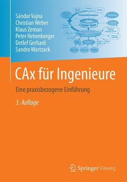 CAx für Ingenieure von Gerhard,  Detlef, Hehenberger,  Peter, Vajna,  Sandor, Wartzack,  Sandro, Weber,  Christian, Zeman,  Klaus