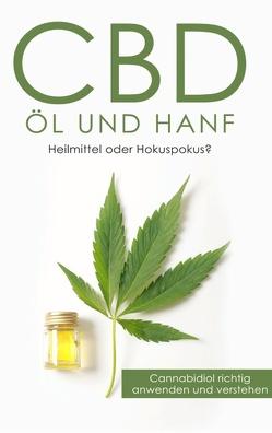 CBD Öl und Hanf: Heilmittel oder Hokuspokus? von Huxsohl,  Alexander